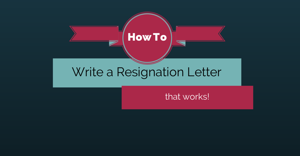 How to Write a Resignation Letter That