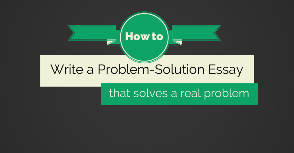 Problem and Solution Essay Examples