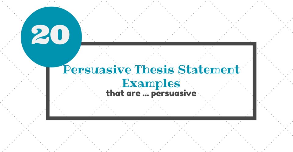20 persuasive thesis statement examples that arepersuasive essay writing - Examples Of Persuasive Writing Essays