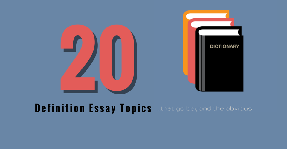 Definition Essay Topics That Go Beyond The Obvious