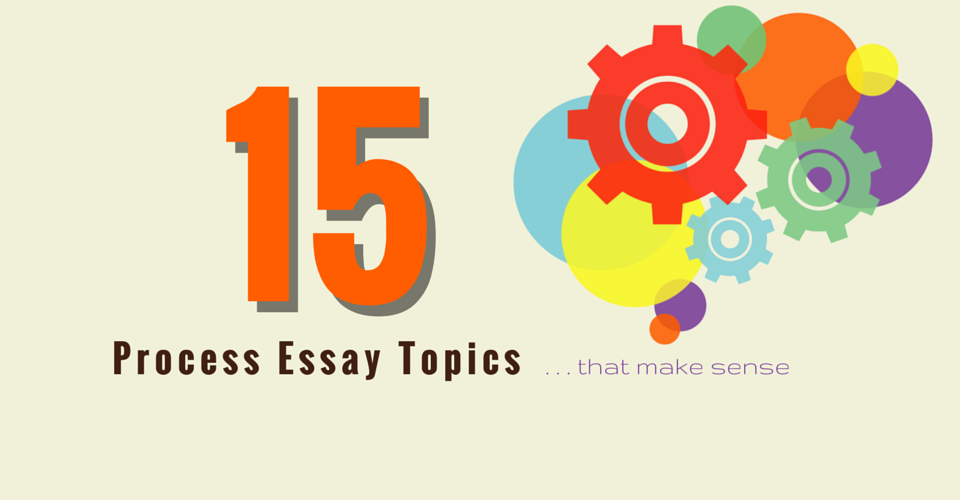 Good topics for a process essay