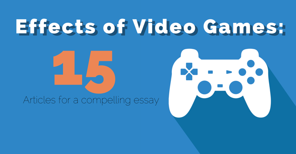 negative effects of video games essay An essay or paper on negative effects of video games the following paper presents the topic of the negative effects of interactive video games on children.