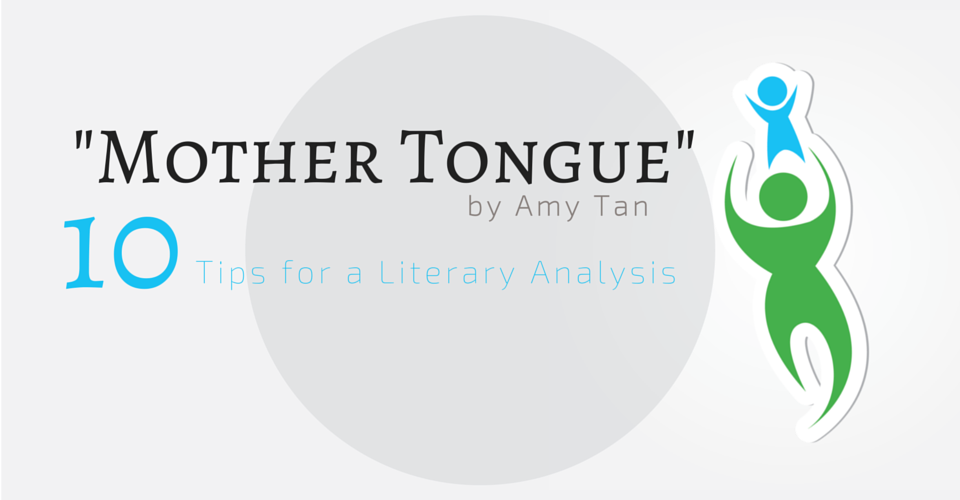 "mother tongue"" by amy tan tips for a literary analysis essay  ""mother tongue"" by amy tan 10 tips for a literary analysis essay writing"