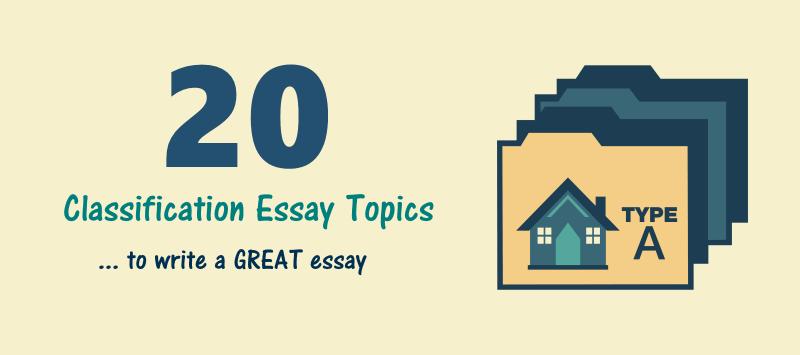 20 Classification Essay Topics To Write A Great Essay