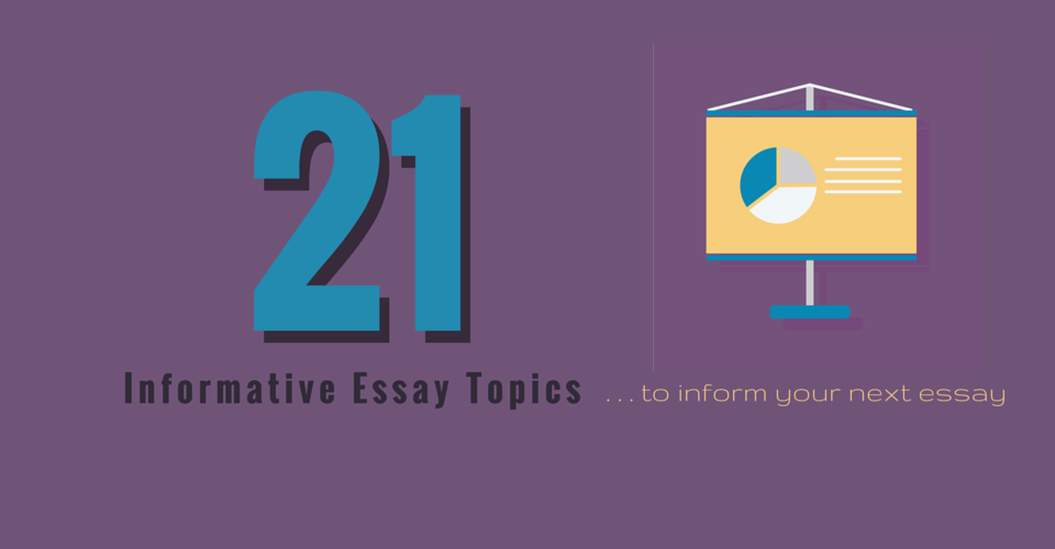21 informative essay topics to inform your next essay kibin blog