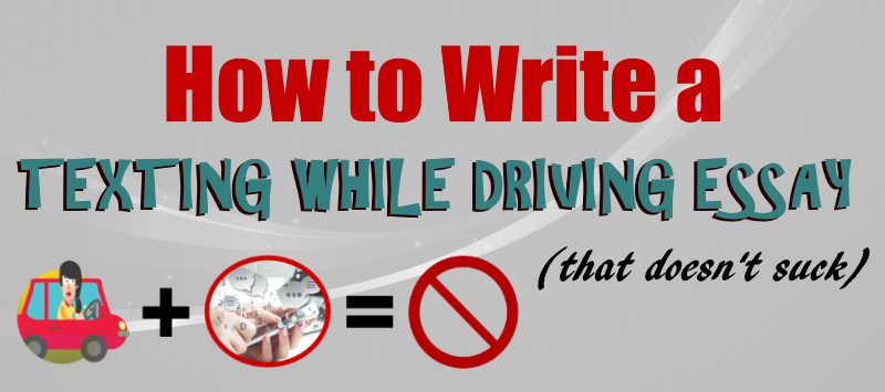 how to write a texting while driving essay that doesn t suck  how to write a texting while driving essay that doesn t suck essay writing