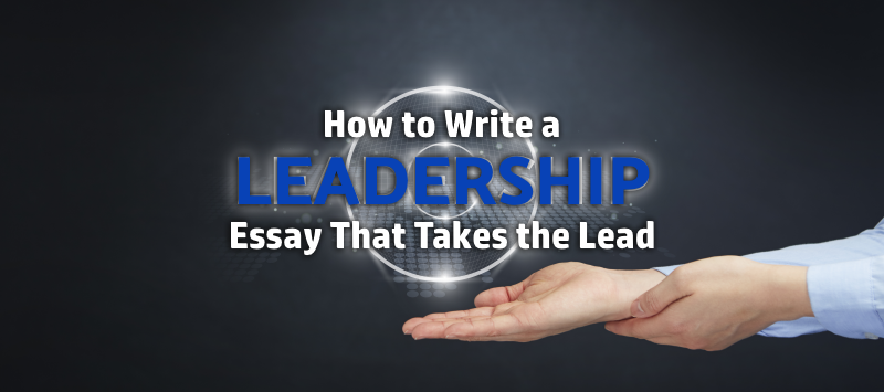 how to write a leadership essay that takes the lead essay writing