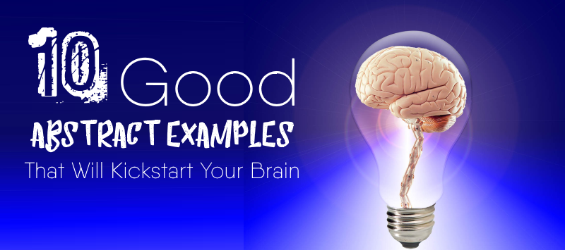 10 good abstract examples that will kickstart your brain