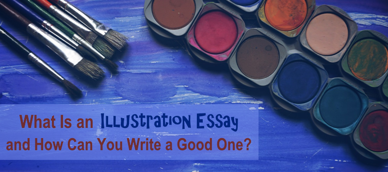 writing illustration essay When writing an illustration essay, keep in mind the following: use evidence that is appropriate to your topic as well as appropriate for your audience.