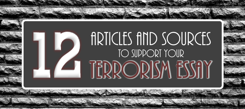 12 Articles and Sources to Support Your Terrorism Essay - Essay ...