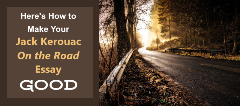 essay on the road jack kerouac On the road essays are academic essays for citation these papers were written primarily by students and provide critical analysis of on the road by jack kerouac.