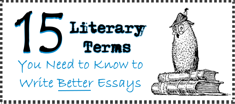 literary terms you need to know to write better essays essay  15 literary terms you need to know to write better essays essay writing