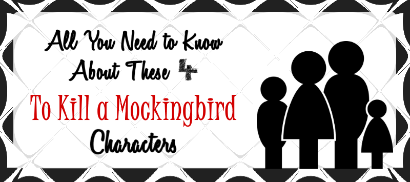 All You Need To Know About These 4 Kill A Mockingbird Characters