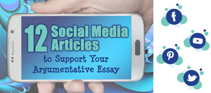 social media articles to support your argumentative essay  12 social media articles to support your argumentative essay essay writing