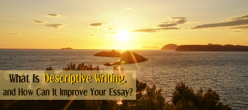 what is descriptive writing  and how can it improve your