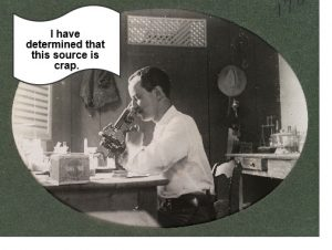 old photo of a man looking through microscope saying 'i have determined this source is crap'